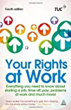Your Rights at Work: Everything You Need to Know About Starting a Job, Time off, Pay, Problems at Work and Much More! (Tuc Guide)