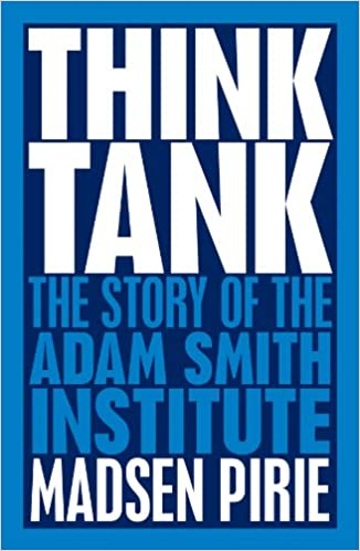 Book Think Tank: The Story of the Adam Smith Institute