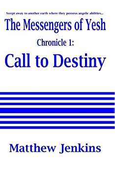 The Messengers of Yesh Chronicle 1: Call to Destiny by [Jenkins, Matthew]