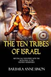 The Ten Tribes Of Israel: Historically Identified With The Aborigines Of The Western Hemisphere