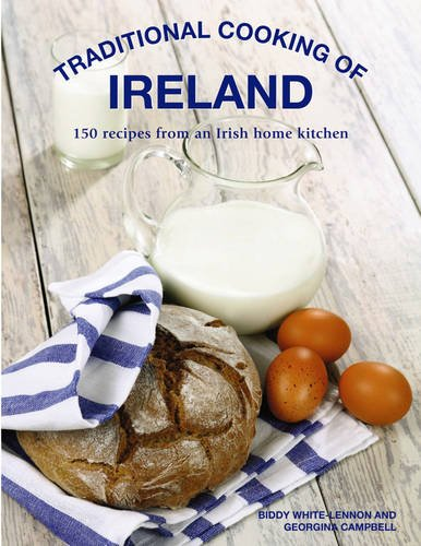 Traditional Cooking of Ireland: Classic Dishes From The Irish Home Kitchen by Biddy White Lennon, Georgina Campbell