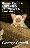 Animal Farm: a Fairy Story (Annotated & Illustated)
