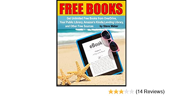 Free Books Get Unlimited Free Kindle Books From Overdrive Your Public Library Amazon S Kindle Lending Library And Other Free Sources