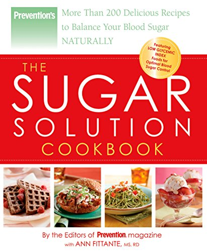 Prevention The Sugar Solution Cookbook: More Than 200 Delicious Recipes to Balance Your Blood Sugar Naturally
