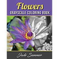 Flowers Grayscale Coloring Book: An Adult Coloring Book with 50 Beautiful Photos of Flowers for Beginner, Intermediate, and Expert Colorists