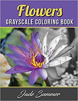 Amazon Com Flowers Grayscale Coloring Book An Adult Coloring Book