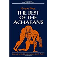The Best of the Achaeans: Best of the Achaeans: Concepts of the Hero in Archaic Greek Poetry