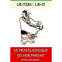 Le Vrai Classique Du Vide Parfait: L'ŒUVRE DE LIE-TZEU (French Edition)