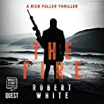 The Fire: A Rick Fuller Thriller, Book 2 | Robert White