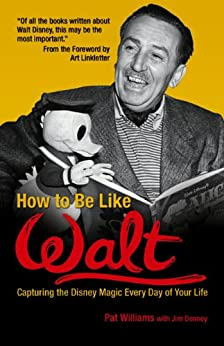 How to Be Like Walt: Capturing the Disney Magic Every Day of Your Life by [Williams, Pat, Jim Denney]