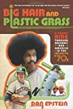 Big Hair and Plastic Grass: A Funky Ride Through Baseball and America in the Swinging '70s