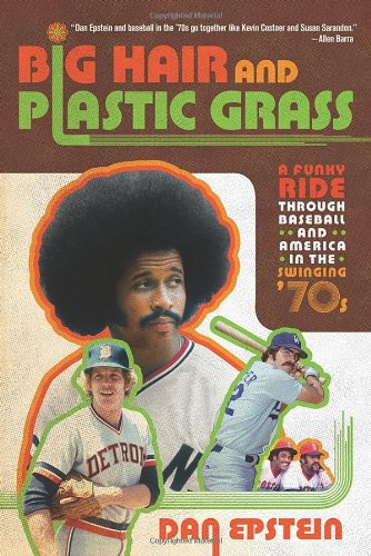 Big Hair and Plastic Grass: A Funky Ride Through Baseball and America in the Swinging -
