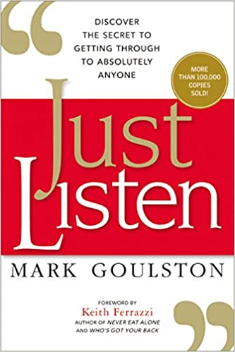 Just Listen: Discover the Secret to Getting Through to