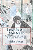 Love Is All You Need, John Stover, 1492730211