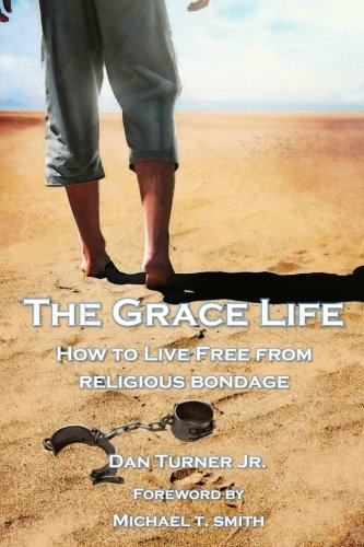 The Grace Life: How to live free from religious bondage