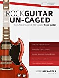 Rock Guitar Un-CAGED: The CAGED System and 100 Licks for Rock Guitar (The CAGED System Rock Guitar Book 2)