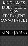 King James Bible: Old & New Testament (Annotated)