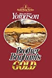 Brother Brigham's Gold, Blaine M. Yorgason and Brenton G. Yorgason, 0877476330