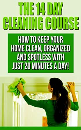 the 14 day house cleaning course house cleaning with just 20 minutes a day keep your home. Black Bedroom Furniture Sets. Home Design Ideas