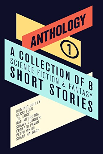Anthology I: A Collection of 8 Science Fiction & Fantasy Short Stories