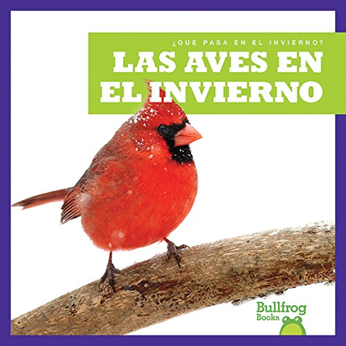 Las aves en el invierno / Birds in Winter (Bullfrog Books en Espanol: Que pasa en el invierno?) (Que Pasa en el Invierno? / What Happens In Winter?) (Spanish Edition) [Jenny Fretland VanVoorst] (Tapa Blanda)