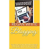 Blogging:: Easy Step by Step Guide, Make Money Blogging, Online Business, How To Promote Your Blog, Create Website, Work-From-Home Blogging (Blogging For ... To Blogging, Blogging Business Book 1)