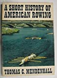 A Short History of American Rowing, Thomas Mendenhall, 0891820280