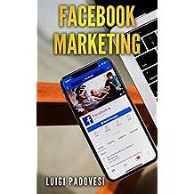 FACEBOOK MARKETING: Come vendere B2C e acquisire clienti online in modo automatico con Facebook. Social Media Marketing per acquisizione clienti e lead ... (Social Marketing Vol. 3) (Italian Edition)