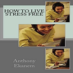 How to Live Stress Free Audiobook