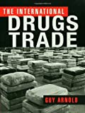 The International Drugs Trade, Guy Arnold, 1579583962