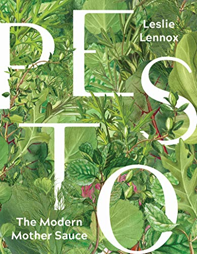 Pesto: The Modern Mother Sauce: More Than 90 Inventive Recipes That Start with Homemade Pestos by Leslie Derene Lennox