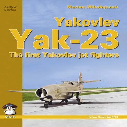 Yakovlev YAK-23: The First Yakovlev Jet Fighters (Yellow Series)