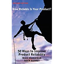 How Reliable is Your Product? (Second Edition): 50 Ways to Improve Product Reliability