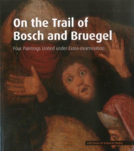 On The Trail Of Bosch And Bruegel: Four Paintings United Under Cross-Examination (Cats Series Of Technical Studies)