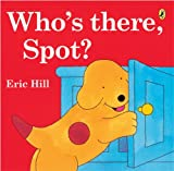 Who's There, Spot? (Turtleback School & Library Binding Edition) (Spot (Prebound))