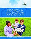Drones in Education: Let Your Students' Imaginations Soar by Chris Carnahan (2016-06-30)