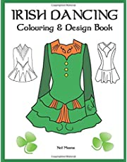 Irish Dancing Colouring And Design Book: Colour In Solo Costumes, Design Your Own Dress, Practice Stage Makeup, Create Hair Styles