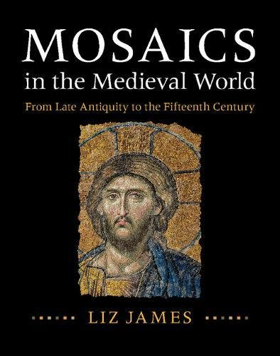 Mosaics in the Medieval World: From Late Antiquity to the Fifteenth Century by Cambridge University Press