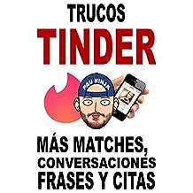 Trucos Tinder: Más matches, conversaciones, frases y citas (Spanish Edition)