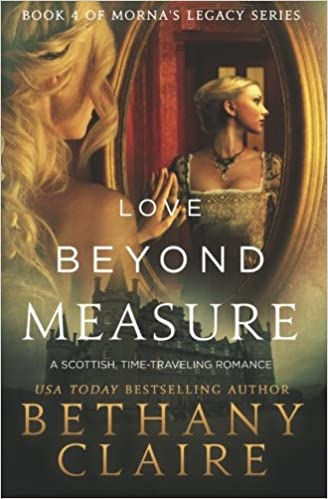 Love Beyond Measure A Scottish Time Traveling Romance Book 4 Of Mornas Legacy Series Bethany Claire 9780996003735 Amazon Books