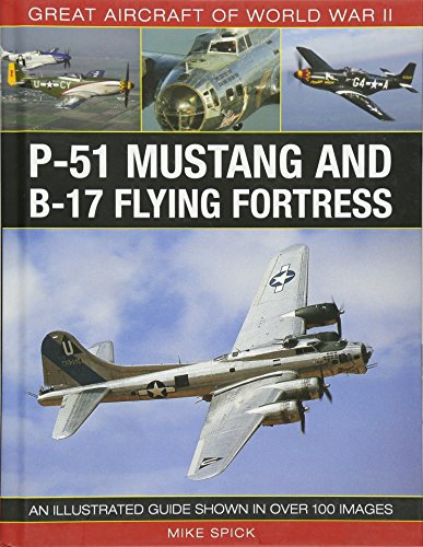(Great Aircraft of World War II: P-51 Mustang & B-17 Flying Fortress: An illustrated guide shown in over 100 images)