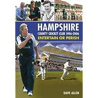 Hampshire County Cricket Club 1946-2006: Entertain or Perish