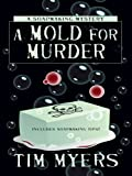 A Mold for Murder, Tim Myers, 1597225983