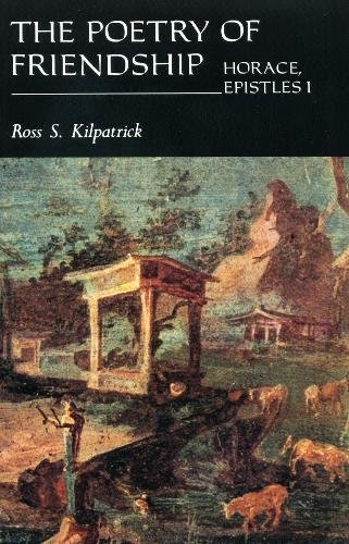 The Poetry of Friendship: Horace Epistles I (Classical S.)