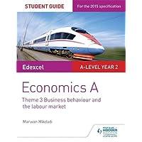 Edexcel Economics A Student Guide: Theme 3 Business behaviour and the labour market (Edexcel Student Guide a Level)