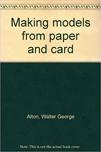 Making models from paper and card: Walter George Alton