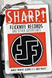 Sharp! Flicknife Records and Other Adventures