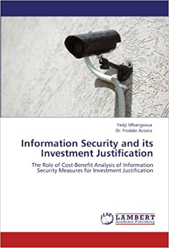 Information Security and its Investment Justification: The Role of Cost-Benefit Analysis of Information Security Measures for Investment Justification