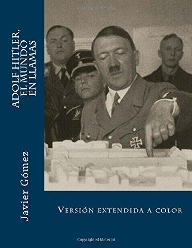 Adolf Hitler, el mundo en llamas: Versión extendida a color ...