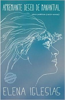 Apremiante deseo de manantial: Obra poética (1977 - 2009)